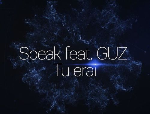 """Speak si Guz lanseaza impreuna piesa """"Tu Erai"""""""